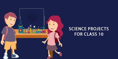 SCIENCE PROJECTS for class 10