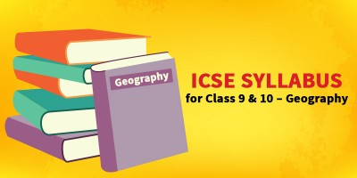 ICSE SYLLABUS FOR CLASS 9 & 10 - Geography