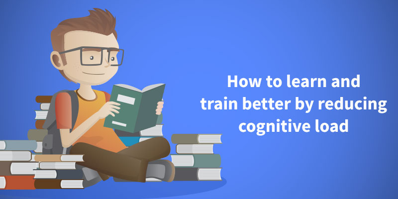 How to learn and train better by reducing cognitive load