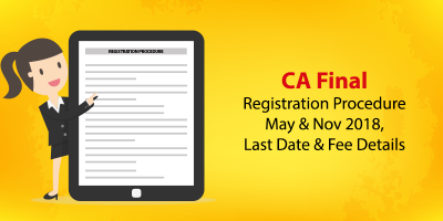 CA Final Registration Procedure May & Nov 2018, Last Date & Fee Details