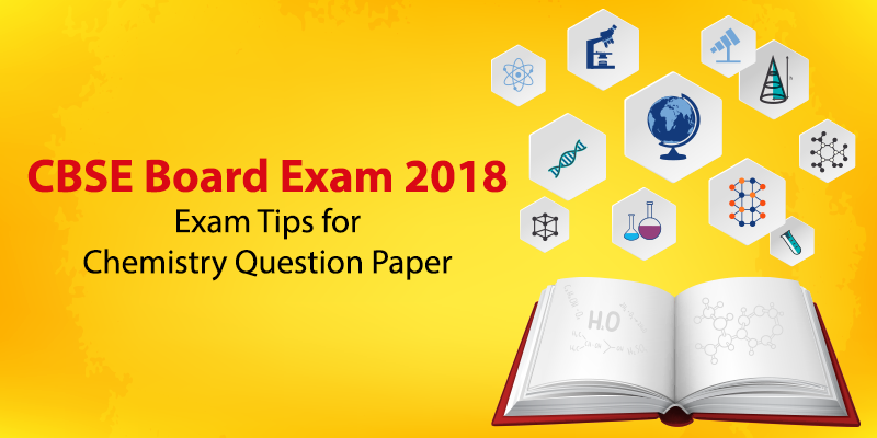 CBSE Board Exam 2018 - Exam Tips for Chemistry Question Paper