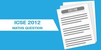 ICSE 2012 MATHS Question