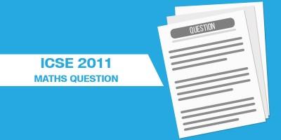 ICSE 2011 MATHS QUESTIONS