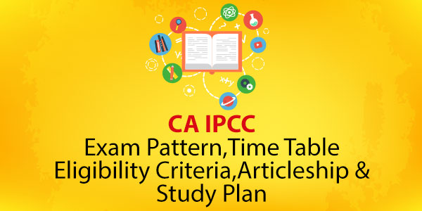 CA IPCC - Exam Pattern,Time Table,Eligibility Criteria,Articleship & Study Plan