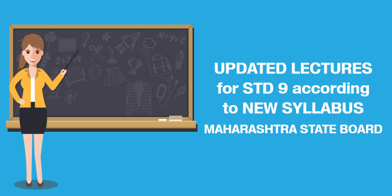 Updated lectures for Maharashtra State Board Std 9 according