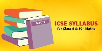 ICSE SYLLABUS FOR CLASS 9 & 10 - Maths