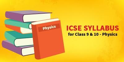 ICSE SYLLABUS FOR CLASS 9 & 10 - Physics