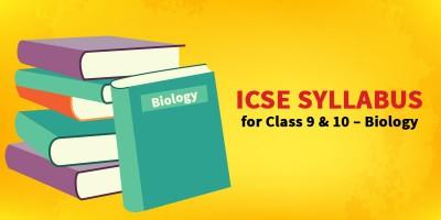 ICSE SYLLABUS FOR CLASS 9 & 10 - Biology