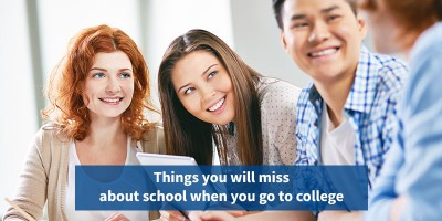 Things you will miss about school when you go to college