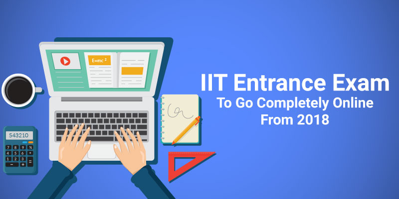 IIT Entrance Exam To Go Completely Online From 2018: Official