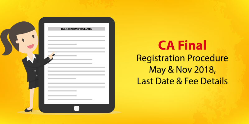 CA Final Registration Procedure May & Nov 2018, Last Date & Fee Details