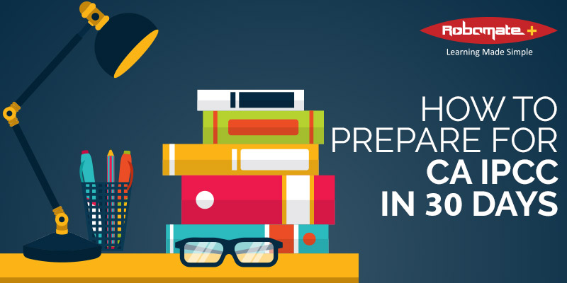 How to Prepare for CA IPCC in 30 Days - Robomate Plus