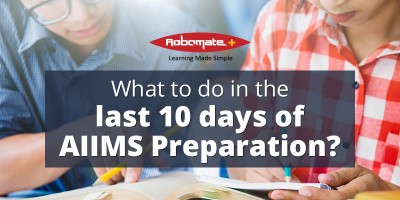 What to do in the last 10 days of AIIMS Preparation - Robomate+