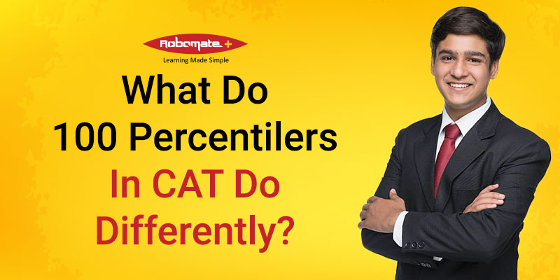 WHAT DO 100 PERCENTILERS IN CAT DO DIFFERENTLY - Robomate+