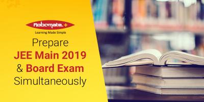 Prepare JEE Main 2019 & Board Exam Simultaneously - Robomate+