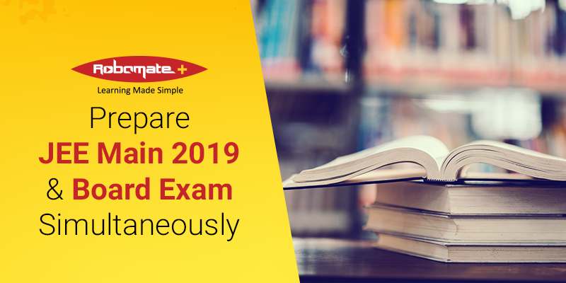 Prepare JEE Main 2019 & Board Exam Simultaneously - Robomate+